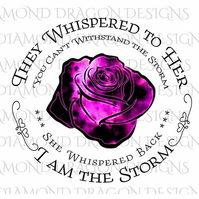 Flowers - They Whispered to Her, Cannot Withstand the Storm, I am the Storm, Quote, Pink Watercolor Galaxy, Rose, Digital Image