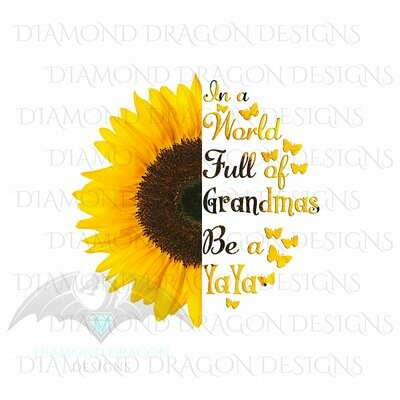 Mom's - In a World Full Of Grandmas Be a YaYa, Butterfly, Sunflower, Mother's Day, Quote, Digital Image