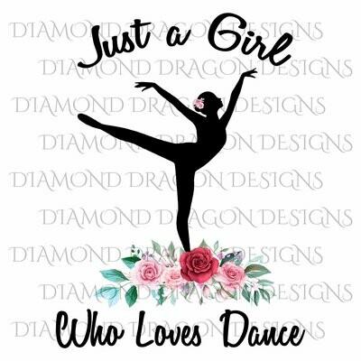 Dance - Just a Girl Who Loves Dance, Ballet Dancer, Silhouette, Dance Girl, Dance Lover, Floral, Digital Image