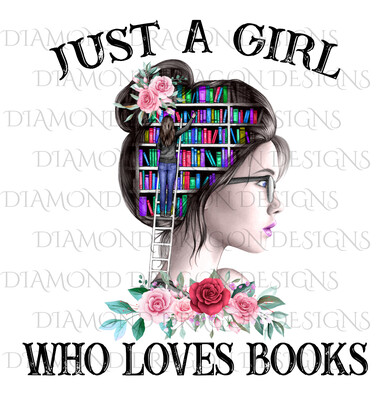 Books - Just a Girl Who Loves Books, Lady Library, Book Girl, Book Lover, Pink Floral, Digital Image