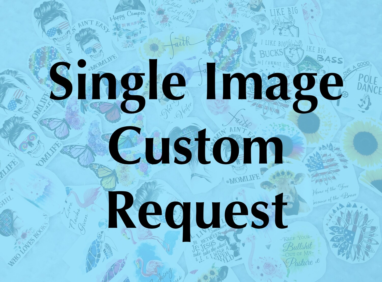 Custom Image - Single Custom DIGITAL Image, NOT Business Logos