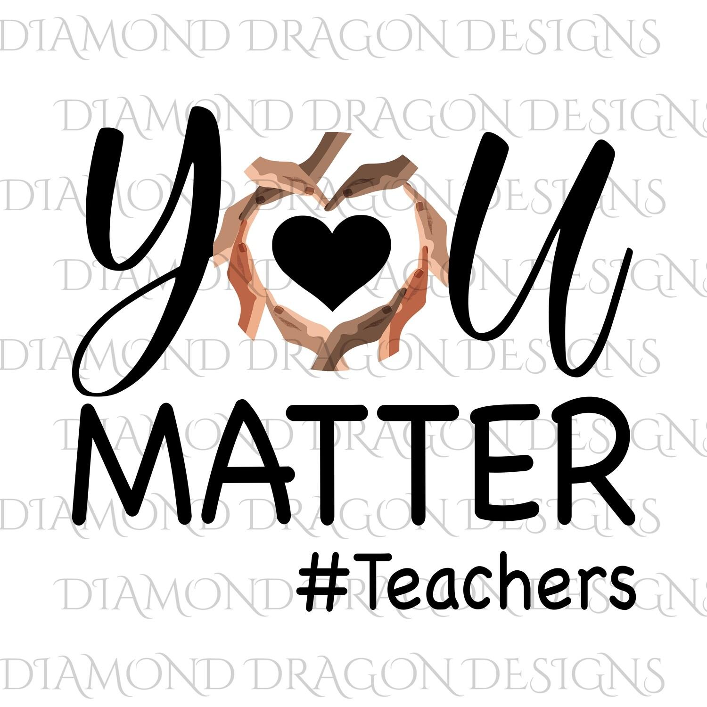 Teachers - You Matter, #Teachers, Digital Image