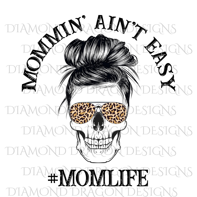 Skulls - Mom Life, #momlife, Skull, Messy Bun, Sunglasses, Leopard Print, Mommin Ain't Easy, Mom Skull