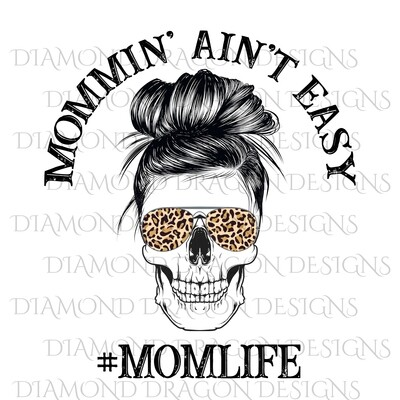 Skulls - Mom Life, #momlife, Skull, Messy Bun, Sunglasses, Leopard Print, Mommin Ain't Easy, Mom Skull