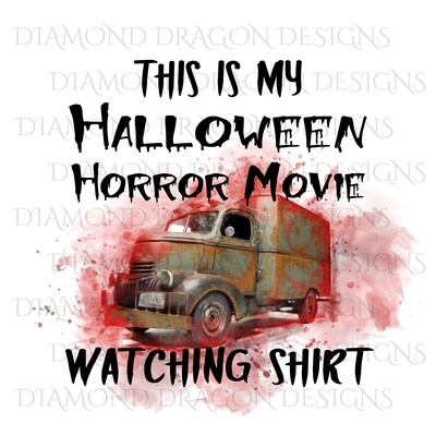 Halloween - This Is My Halloween Horror Movie Watching Shirt, Bloody, Jeepers Creepers Truck, Digital Image