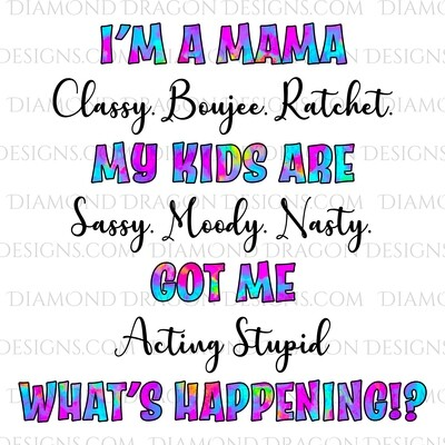 Quotes - I'm a Mama, Classy Boujee Ratchet, Digital Image