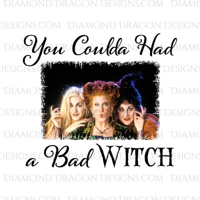 Halloween - Hocus Pocus, Sanderson Sisters, You Coulda Had a Bad Witch, Digital Image