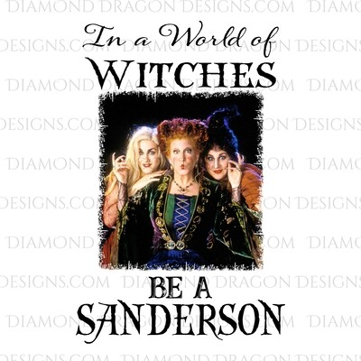 Halloween - Hocus Pocus, Sanderson Sisters, In a World of Witches, Be a Sanderson, Digital Image