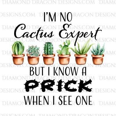 Cactus - I'm No Cactus Expert, But I Know a Prick, Digital Image