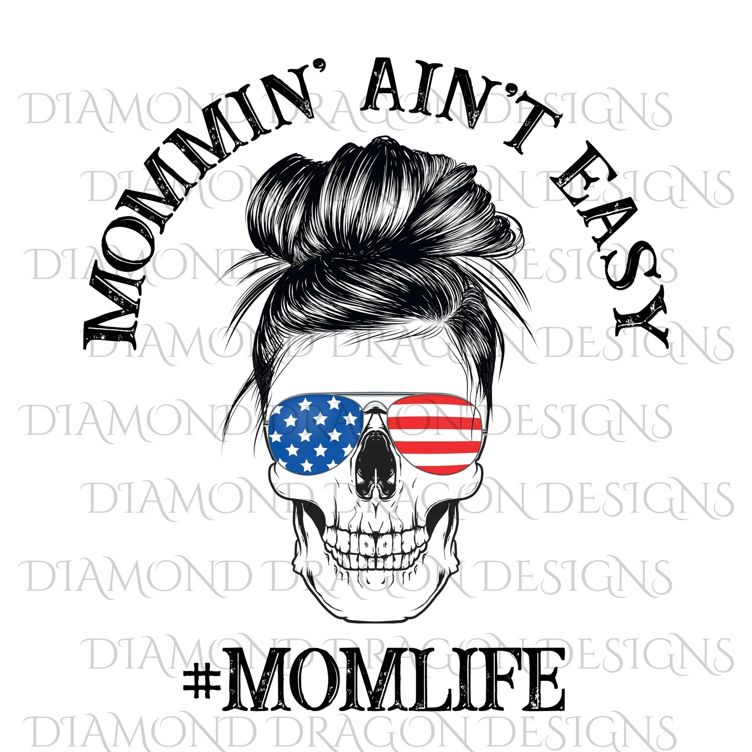 Skulls - Mommi' Ain't Easy, Patriotic Sunglasses, #Momlife, Waterslide