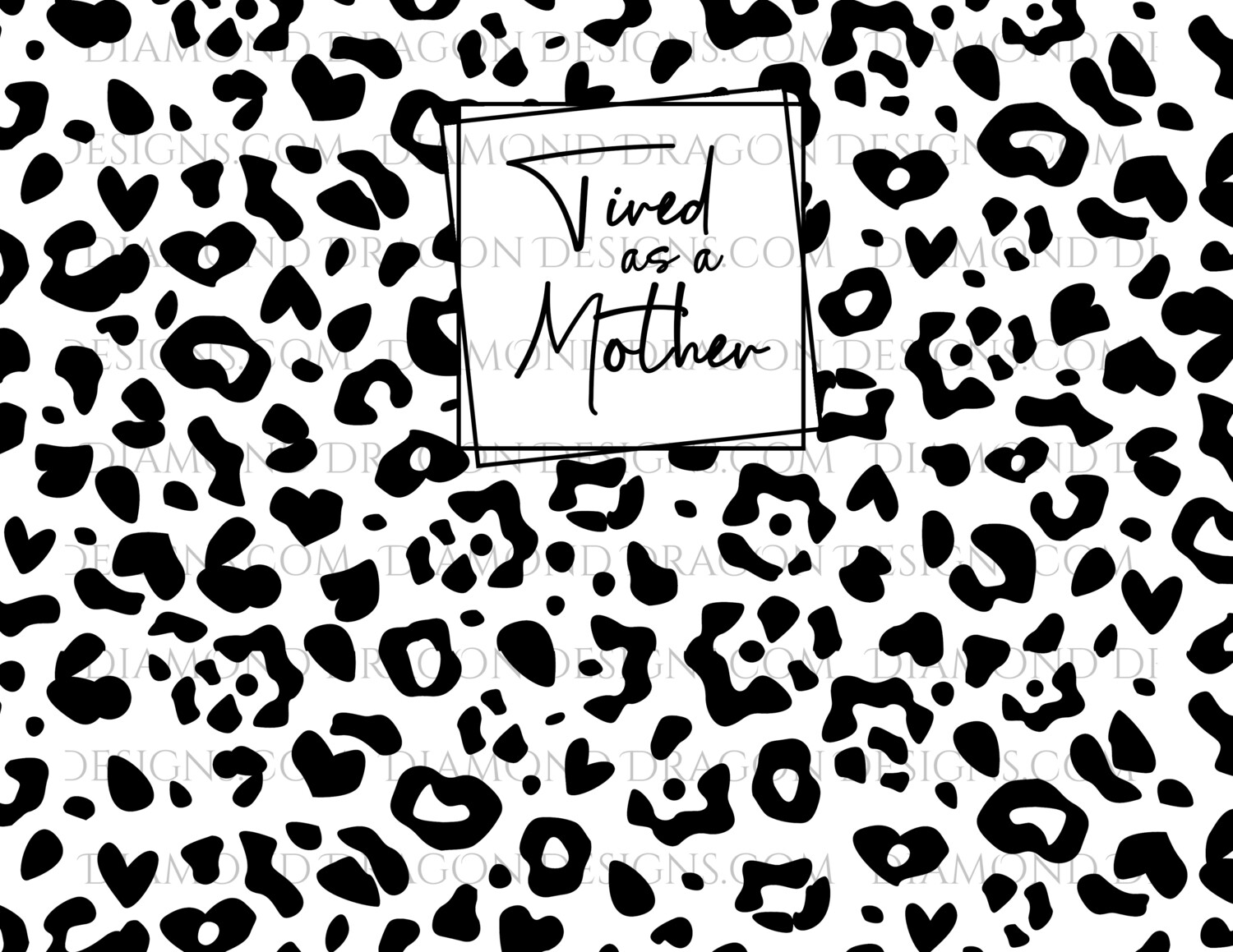Full Page Design - Tired as a Mother, Black Frame, Leopard Spots, Animal Print, Full Wrap, Digital Image