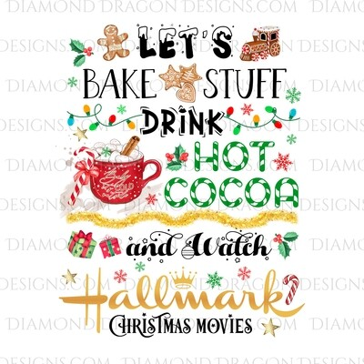 Christmas - Lets Bake Stuff, Drink Hot Cocoa, Watch Hallmark Christmas Movies, Digital Image