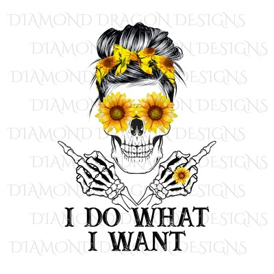 Skulls - I Do What I Want, Messy Bun Skull, Sunflowers Skull, Sunflower Eyes, Digital Image