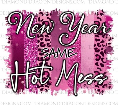 Quotes - New Year Same Hot Mess, Pink Leopard, Waterslide