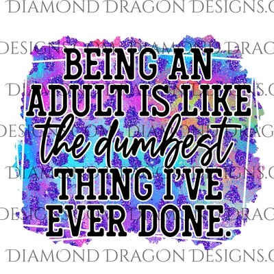 Quote -  Being an Adult Is Like The Dumbest Thing I've Ever Done, Funny, Waterslide