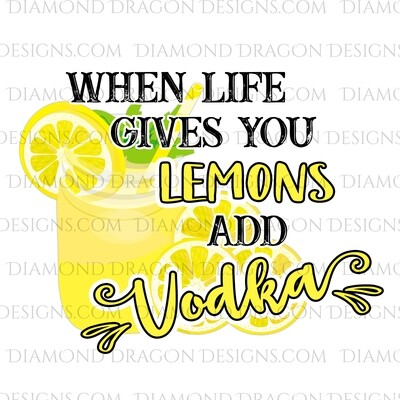 Alcohol - If Life Gives You Lemons Add Vodka, Digital Image