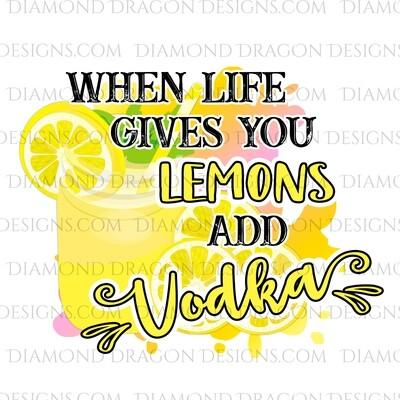 Alcohol - If Life Gives You Lemons Add Vodka, Digital Image