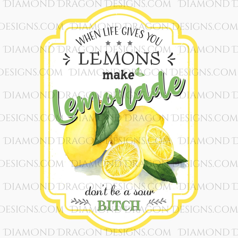 Quote - Lemonade Label, If Life Gives You Lemons, Dont Be Sour, Digital Image