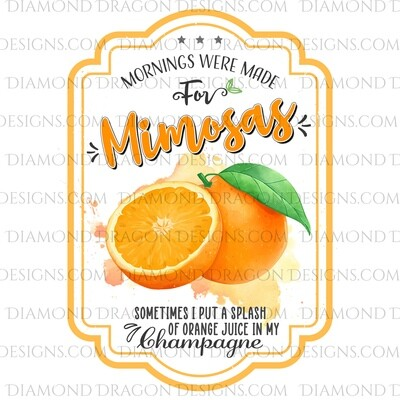 Quote - Mimosas Label, Mornings Were Made for Mimosas, Digital Image