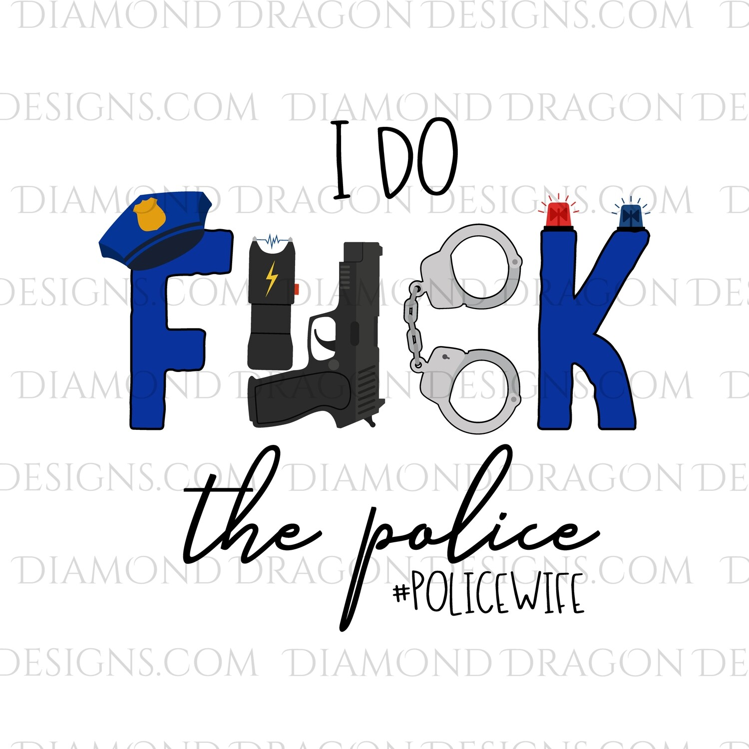 Quote -  I Do F the Police, #PoliceWife, Adult Funny, Waterslide