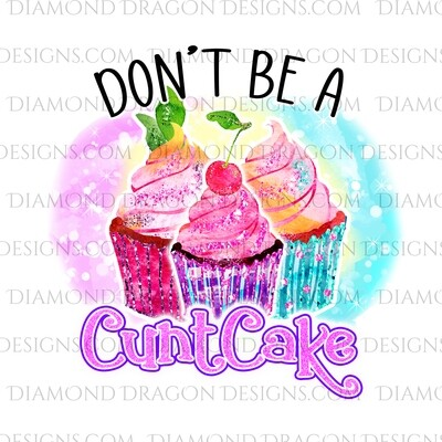 Adult - Don't Be a Cuntcake, Sparkle Watercolor, Digital Image