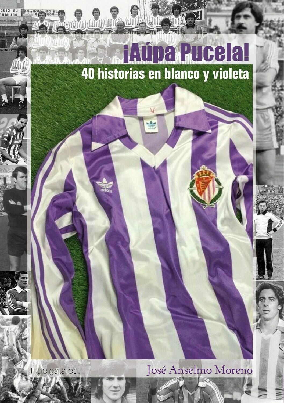 ¡Aúpa Pucela! 40 historias en blanco y violeta, de José Anselmo Moreno