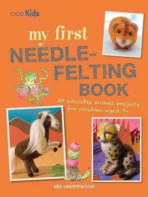 My First Needle-Felting Book by Mia Underwood