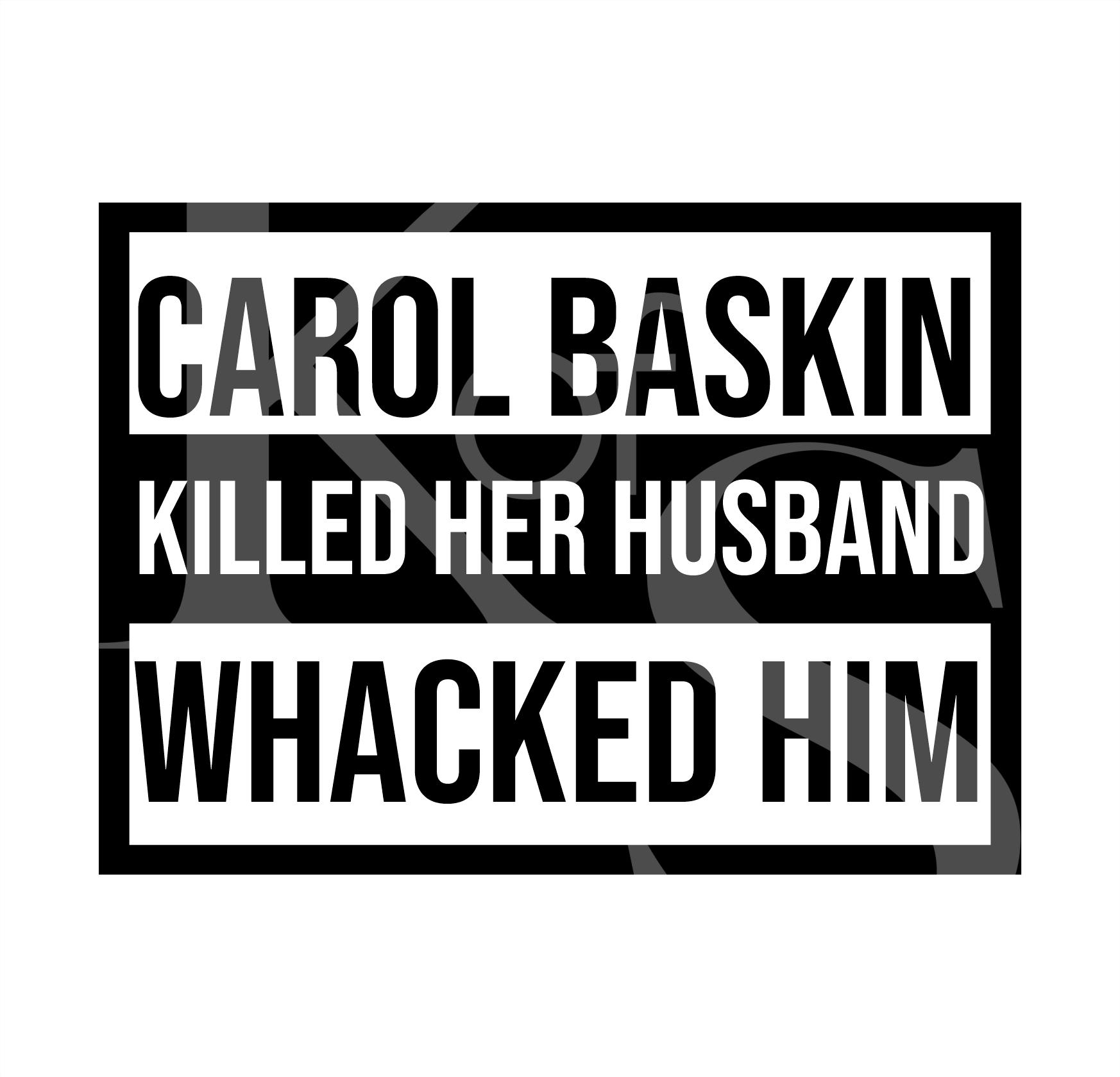 Carole Baskin Killed her Husband SVG PNG Shirt Silhouette Cricket Craft