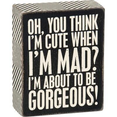 Think I'm Cute Box Sign