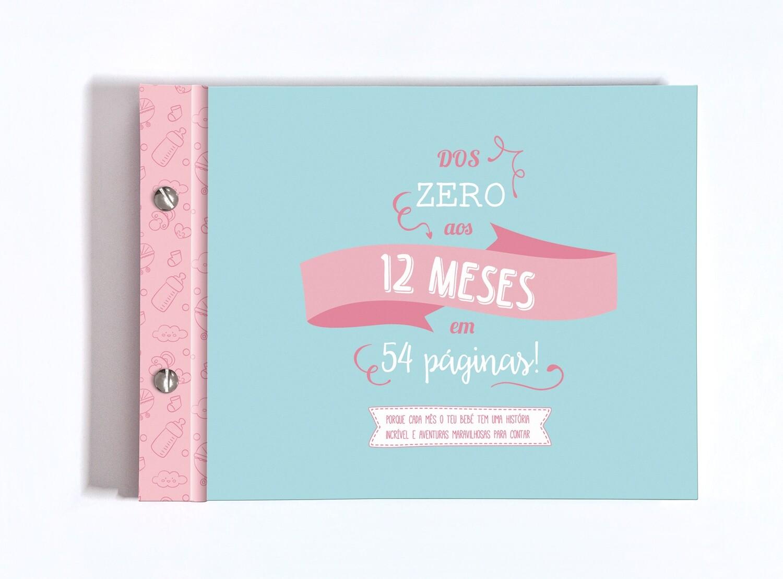 Álbum Dos Zero aos Doze Meses Em 54 Páginas, Porque Cada Mês o Teu Bebé tem uma História