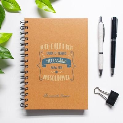 Caderno - Tudo o que é bom, dura o tempo necessário para ser inesquecível