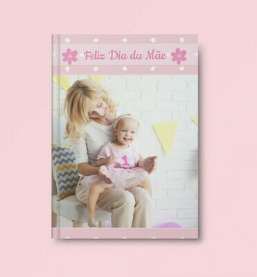 Álbum Digital (Personalizável) 15x20 cm - Feliz Dia da Mãe