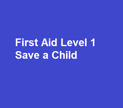 First Aid Level 1 Save a Child