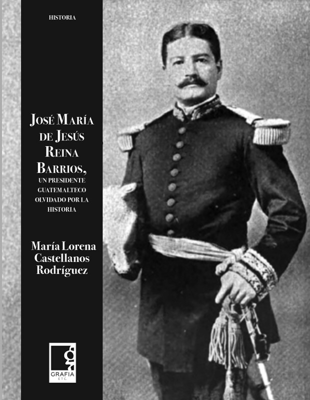 Libro: José María Reina Barrios, un presidente olvidado por la historia de Lorena Castellanos