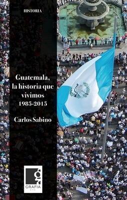 Libro: Guatemala, la historia que vivimos de Carlos Sabino