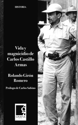 Libro: Vida y magnicidio de Carlos Castillo Armas de Rolando Girón