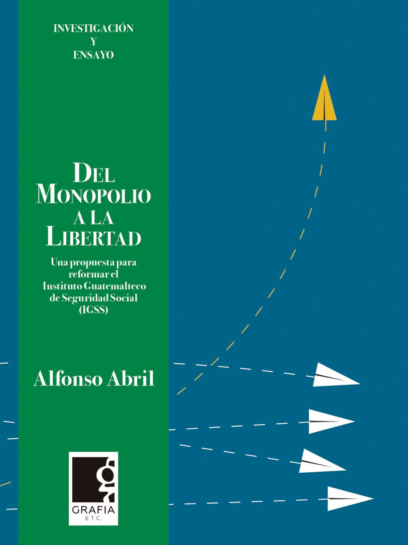 Libro: Del monopolio a la libertad (sobre el IGSS) de Alfonso Abril