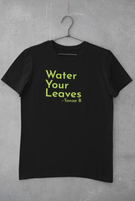Water your leaves t-shirt