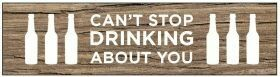 Wine Plaque; Can't Stop Drinking About You