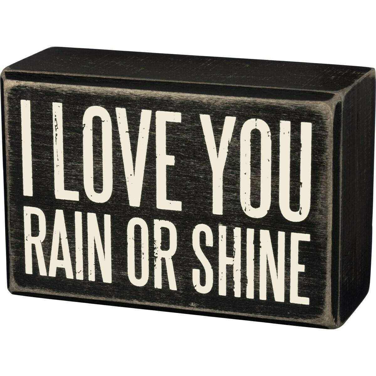 Box Sign; I Love You Rain or Shine
