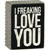 Box Sign; I Freaking Love You