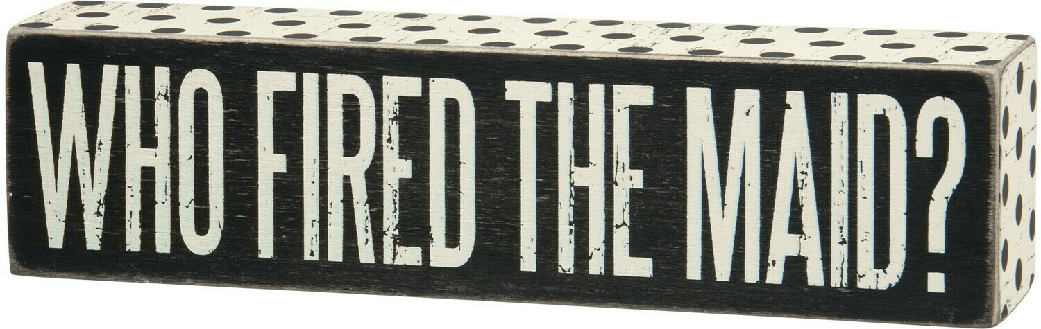 Box Sign; Who Fired The Maid