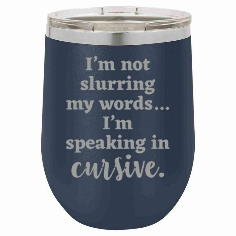 12oz Insulated Wine tumbler with lid; Speaking in Cursive random colors
