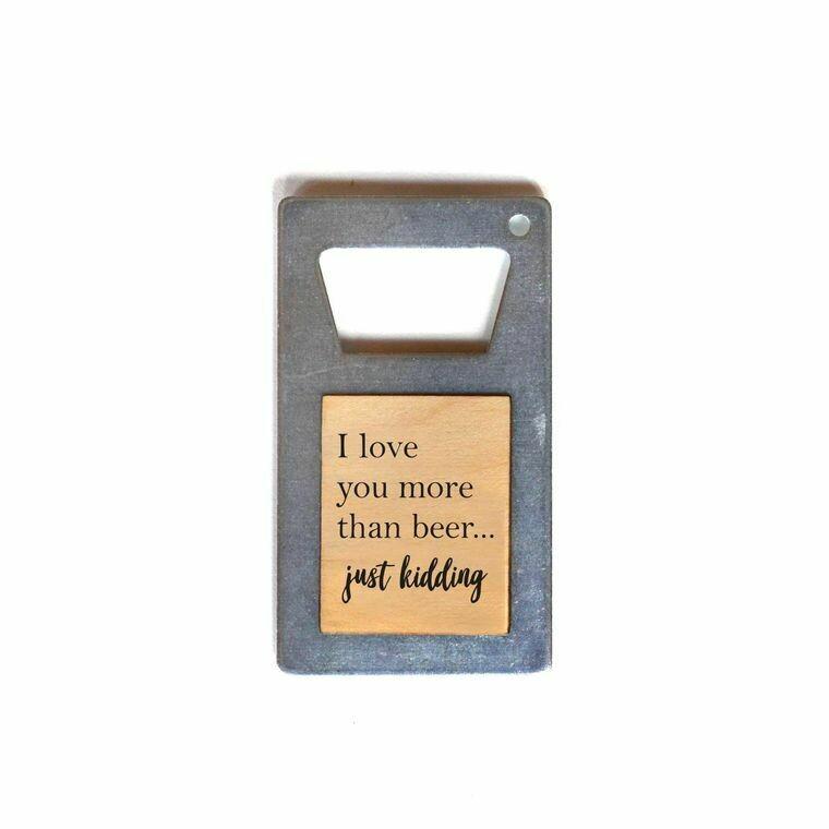 Beer Bottle Opener/Magnet; I love you more than beer