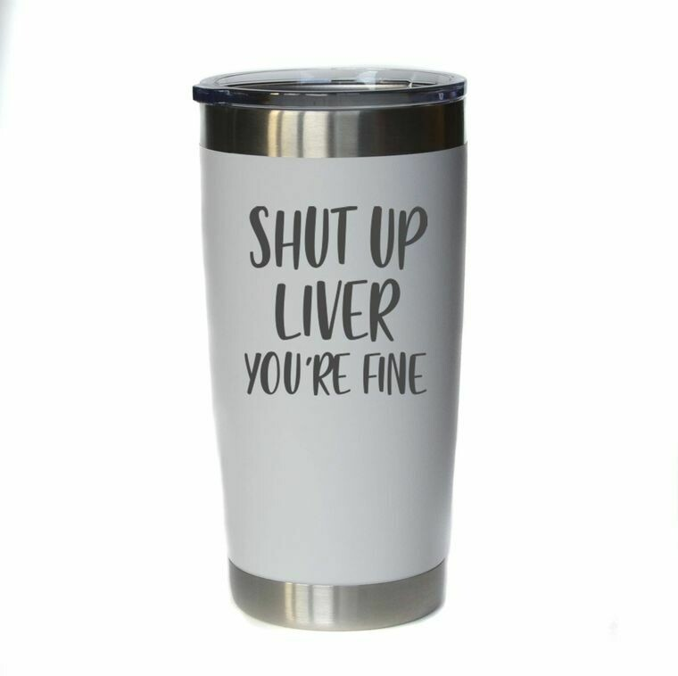 20oz Engraved Insulated Coffee Tumbler; Shut Up Liver, various colors