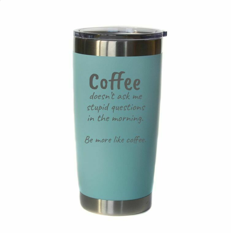 20oz Engraved Insulated Coffee tumbler; Coffee doesn't ask stupid questions
