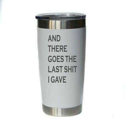 20oz Engraved insulated coffee tumbler; Last Shit I gave, various colors