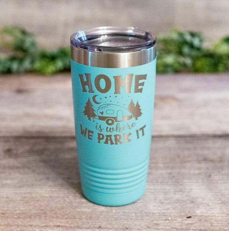 Engraved Tumbler; Home is where you park it
