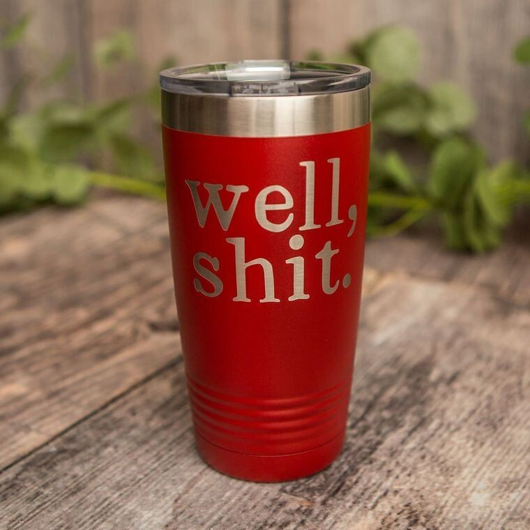 Well, Shit - *MATURE* Engraved Stainless Steel Tumbler