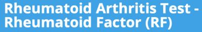Rheumatoid Arthritis Test - Rheumatoid Factor (RF)